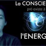 La conscience pré-existe à l'énergie